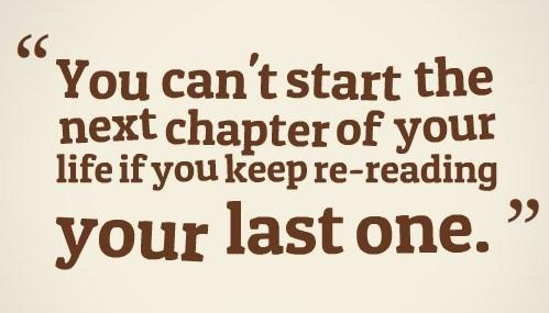 you-cant-start-the-next-chapter-of-your-life-if-you-keep-re-reading-the-last-one